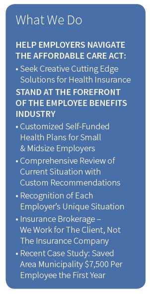 Sterling Insurance | Employee Benefit Management | We HELP EMPLOYERS NAVIGATE THE AFFORDABLE CARE ACT: • Seek Creative Cutting Edge Solutions for Health Insurance STAND AT THE FOREFRONT OF THE EMPLOYEE BENEFITS INDUSTRY • Customized Self-Funded Health Plans for Small & Midsize Employers • Comprehensive Review of Current Situation with Custom Recommendations • Recognition of Each Employer's Unique Situation • Insurance Broker – We Work for The Client, Not The Insurance Company
